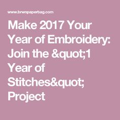 "Make 2017 Your Year of Embroidery: Join the ""1 Year of Stitches"" Project"