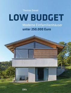 Low Budget Moderne Einfamilienhäuser Unter 250000 Von Thomas Drexel Günstige  Häuser Bauen, Haus Bauen,