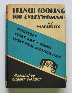 """French cooking for everywoman by Marcellys; translated from """"Les recettes de gdmere""""; illustrated by Gilbert Viardot."""