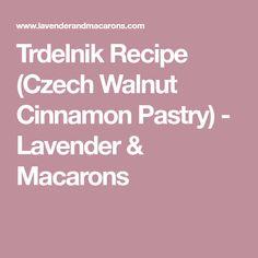 Trdelnik Recipe (Czech Walnut Cinnamon Pastry) - Lavender & Macarons