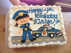 Police Officer/Police Car Cake- this would be cute for one of the kids when they get their license, especially if the officer was holding a license w/ their picture on it.