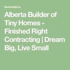 Alberta Builder of Tiny Homes - Finished Right Contracting | Dream Big, Live Small