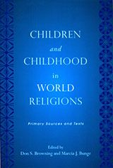 Children and Childhood in World Religions: Primary Sources and Texts ~ Browning, Don S. & Bunge, Marcia J. ~ Rutgers University Press  ~ c2009