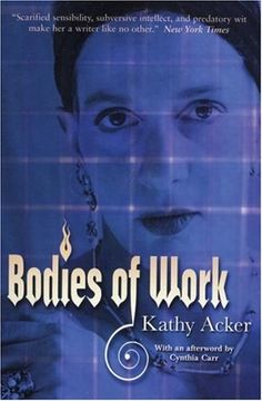 """Writing for me is freedom... Moreover, the excitement of writing, for me, is that of a journey into strangeness."" --Kathy Acker, from the introduction to _Bodies of Work_"