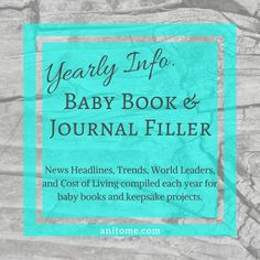 News headlines, trends, world leaders, and cost of living compiled each year for baby books and keepsake projects. E Journals, Book Journal, Baby Keepsake, Baby Girl Names, Everything Baby, World Leaders, Time Capsule, Project Yourself, 4 Kids