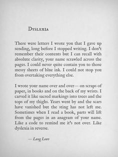Dyslexia by Lang Leav Poem Quotes, Sad Quotes, Wisdom Quotes, Qoutes, Inspirational Quotes, Pretty Words, Love Words, Beautiful Words, Beautiful Poetry