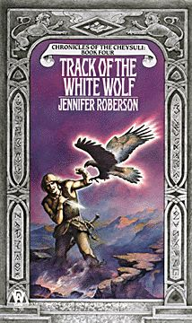 Jennifer Roberson - Track of the White Wolf    Book 4 of the Chronicles of the Cheysuli