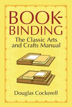 """Bookbinding: The Classic Arts and Crafts Manual by Author/Editor:Douglas Cockerell, Noel Rooke.   """"One of the principal texts of the Arts and Crafts movement in England, this classic work brought a resurgence of life and vigor to the ancient craft of binding books by hand. Its fame and usefulness has endured for more than a century... REPRINT OF Bookbinding, and the Care of Books: A Handbook for Amateurs, Bookbinders & Librarians, D. Appleton and Company, New York, 1901."""""""