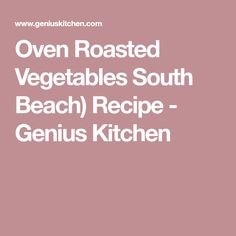 Oven Roasted Vegetables South Beach) Recipe - Genius Kitchen