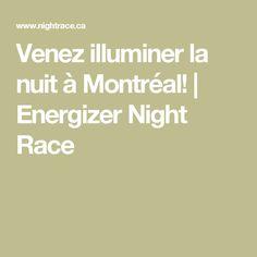 Venez illuminer la nuit à Montréal! | Energizer Night Race Venus, Night