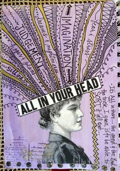 Collage by Julie Campbell  |  Ah, the joys of keeping an art journal—just the perfect place to sort out that jumble of thoughts from time to time…to bring a bit of order ...