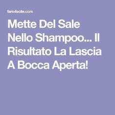 Mette Del Sale Nello Shampoo... Il Risultato La Lascia A Bocca Aperta!