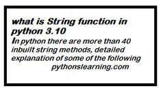 what is String function in python 3.10 | Uncategorized In python there are more than 40 inbuilt string methods, detailed explanation of some of the following Python