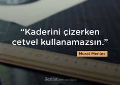 """""""Kaderini çizerken cetvel kullanamazsın."""" #murat #menteş #sözleri #yazar #şair #kitap #şiir #özlü #anlamlı #sözler"""