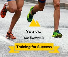 You vs. The Elements Training for Success. Training in unfavorable conditions to prepare you for race day and setting the mind up for success.