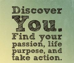 """In-your-face Poster """"Discover you. find your passion, life purpose, and take action. Passion Quotes, Me Quotes, House Quotes, Quotable Quotes, Famous Quotes, Picture Quotes, Discover Yourself, Finding Yourself, Find My Passion"""