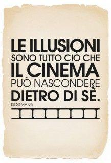 le illusioni sono tutto ciò che il cinema può nascondere dietro di sè. dogma '95