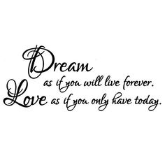 Dream as if you will live forever. Love as if you only have today. - UNMOUNTED rubber stamp #23