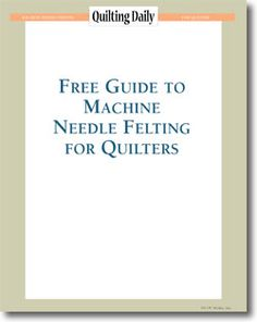 Download your free guide to machine needle felting for quilters from Quilting Daily