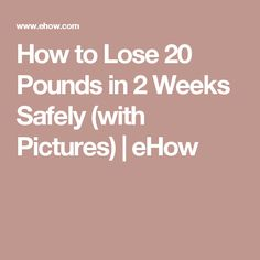 How to Lose 20 Pounds in 2 Weeks Safely (with Pictures) | eHow