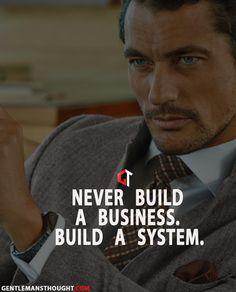 Never build a business. Build a system. Millionaire Mentor, Millionaire Quotes, Business Motivation, Business Quotes, Business Advice, Daily Motivation, Motivational Quotes, Inspirational Quotes, Positive Quotes