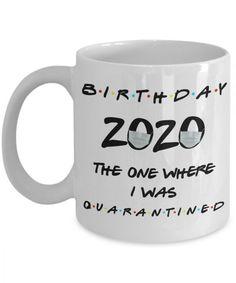 Birthday Gift Mug   Quarantine Birthday Friends Inspired Mug – The One Where I Was Quarantined 2020 – Coronavirus Pandemic Joke Gift for Men or Women. Design printed on both front and back sides of the mug. 100% Dishwasher and Microwave safe. Click to collect this awesome mug. #BirthdayMug #BirthdayGiftMug #MugForMen #MugForWomen #CeramicMug #CoffeeMug #Mug #impropermug Cool Birthday Cards, 16th Birthday Gifts, Birthday Mug, Birthday Gifts For Best Friend, Happy Birthday Wishes, Friend Birthday, Birthday Ideas, Birthday Greetings Images, Gifts In A Mug