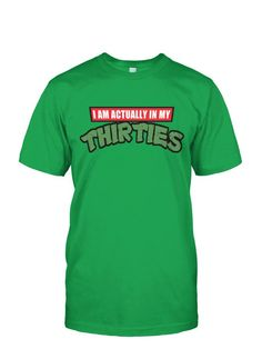 I'm Actually In My Thirties TMNT Shirt
