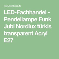 LED-Fachhandel - Pendellampe Funk Jubi Nordlux türkis transparent Acryl E27