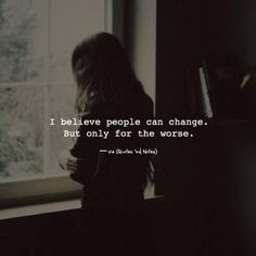 LIFE QUOTES : I believe people can change. But only for the worse. Quotes And Notes, Top Quotes, Jokes Quotes, Wisdom Quotes, People Can Change, Fake People, Positive Quotes For Life, Good Life Quotes, Reading Quotes