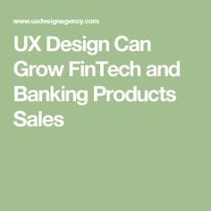 UX Design Can Grow FinTech and Banking Products Sales