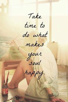 Take time to do what makes your soul happy x www.graangels.ie