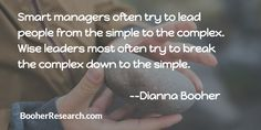Smart managers often try to lead people from the simple to the complex.  Wise leaders most often try to break the complex down to the simple. #Communication #CommunicationSkills #LeadershipSkills #Quotes