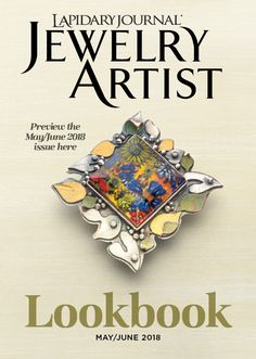 Sneak Peek! See the projects and hot topics inside the new Lapidary Journal Jewelry Artist May/June 2018 Lookbook - Interweave
