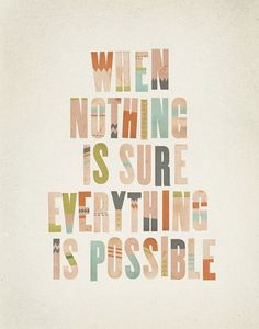 """(via """"When nothing is sure everything is possible.""""   Clever)"""