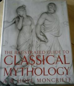 """Illustrated Guide to Classical Mythology"" av A.R.Hope Moncrieff"