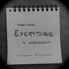 Shamar Rinpoche on impermanence.