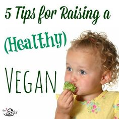 5 tips for raising a healthy vegan -- or just how to get your kids to eat more veggies period! A must read for all moms. http://thestir.cafemom.com/baby/174869/tips_for_raising_vegetarian_baby?utm_medium=sm&utm_source=pinterest&utm_content=thestir&newsletter