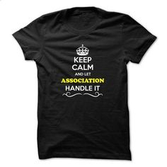 Keep Calm and Let ASSOCIATION Handle it - tee shirts #clothing #T-Shirts