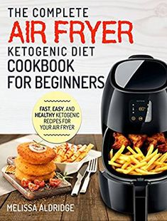Air Fryer Ketogenic Diet Cookbook: The Complete Air Fryer Ketogenic Diet Cookbook For Beginners - Fast, Easy, and Healthy Ketogenic Recipes For Your Air Fryer (Air Fryer Cookbook - Ketogenic Edition) - Kindle edition by Melissa Aldridge . Cookbooks, Food & Wine Kindle eBooks @ Amazon.com.
