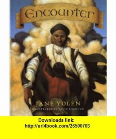 Encounter (9780152259624) Jane Yolen, David Shannon , ISBN-10: 0152259627  , ISBN-13: 978-0152259624 ,  , tutorials , pdf , ebook , torrent , downloads , rapidshare , filesonic , hotfile , megaupload , fileserve