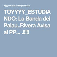 TOYYYY_ESTUDIANDO: La Banda del Palau..Rivera Avisa al PP... .!!!!!