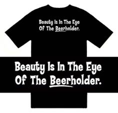 Funny T-Shirts (Beauty Is In The Eye Of The Beerholder) Humorous Slogans Comical Sayings Shirt; Great Gift Ideas for Adults Men Boys Youth and Teens Collectible Novelty Shirts ...