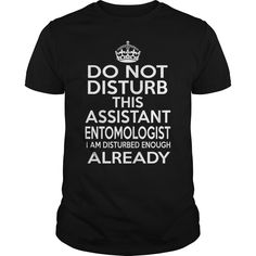 ASSISTANT ENTOMOLOGIST Do Not Disturb I Am Disturbed Enough Already T-Shirts, Hoodies. ADD TO CART ==► https://www.sunfrog.com/LifeStyle/ASSISTANT-ENTOMOLOGIST--DISTURB-T4-Black-Guys.html?id=41382