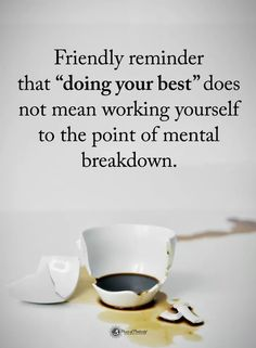 Quotes doing your best does not mean working yourself to the point of mental breakdown - Quotes Breakdown Quotes, Mental Breakdown, Inspirational Artwork, Great Quotes, Me Quotes, Reminder Quotes, Advice Quotes, Work Quotes, Quotable Quotes