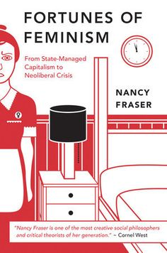 by Nancy Fraser Nancy Fraser's major new book traces the feminist movement's evolution since the 1970s and anticipates a new—radical and egalitarian—phase of feminist thought and action. During the fe