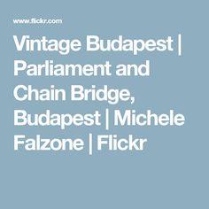 Vintage Budapest | Parliament and Chain Bridge, Budapest | Michele Falzone | Flickr