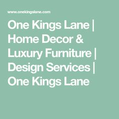 One Kings Lane | Home Decor & Luxury Furniture | Design Services | One Kings Lane