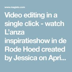 Video editing in a single click - watch L'anza inspiratieshow in de Rode Hoed created by Jessica on April 22 2018, powered by Magisto