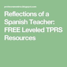 Reflections of a Spanish Teacher: FREE Leveled TPRS Resources
