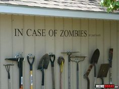 """""""in case of zombies or yard work"""" - I've pinned this for my bro as he has his own plan for the zombie apocalypse!"""